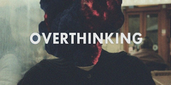 Overthinking: How to Make it Work for You